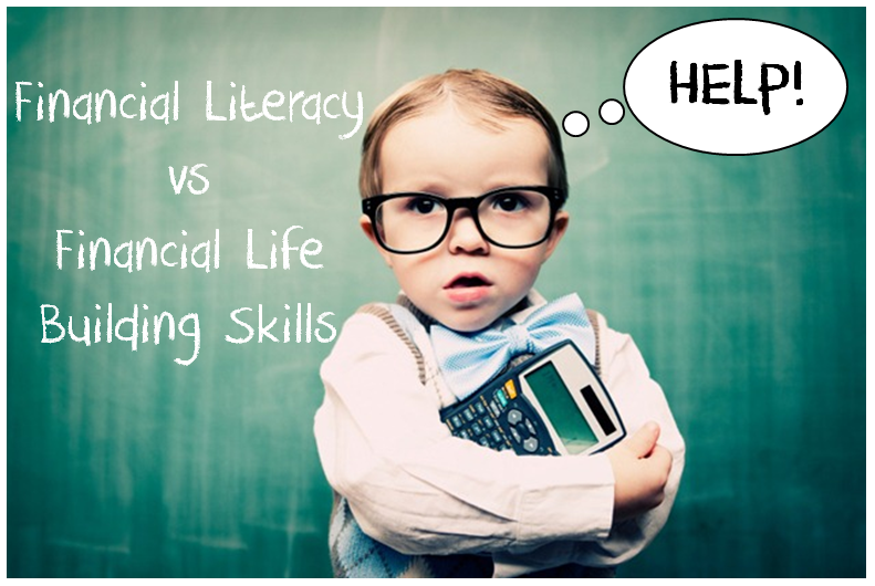 Financial Literacy Post1 Financial Literacy versus Financial Life Building Skills